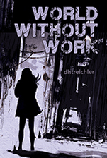 World Without Work by dhtreichler